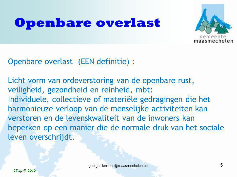Openbare overlast (EEN definitie) : Licht vorm van ordeverstoring van de openbare rust, veiligheid, gezondheid en reinheid, mbt: Individuele, collecti