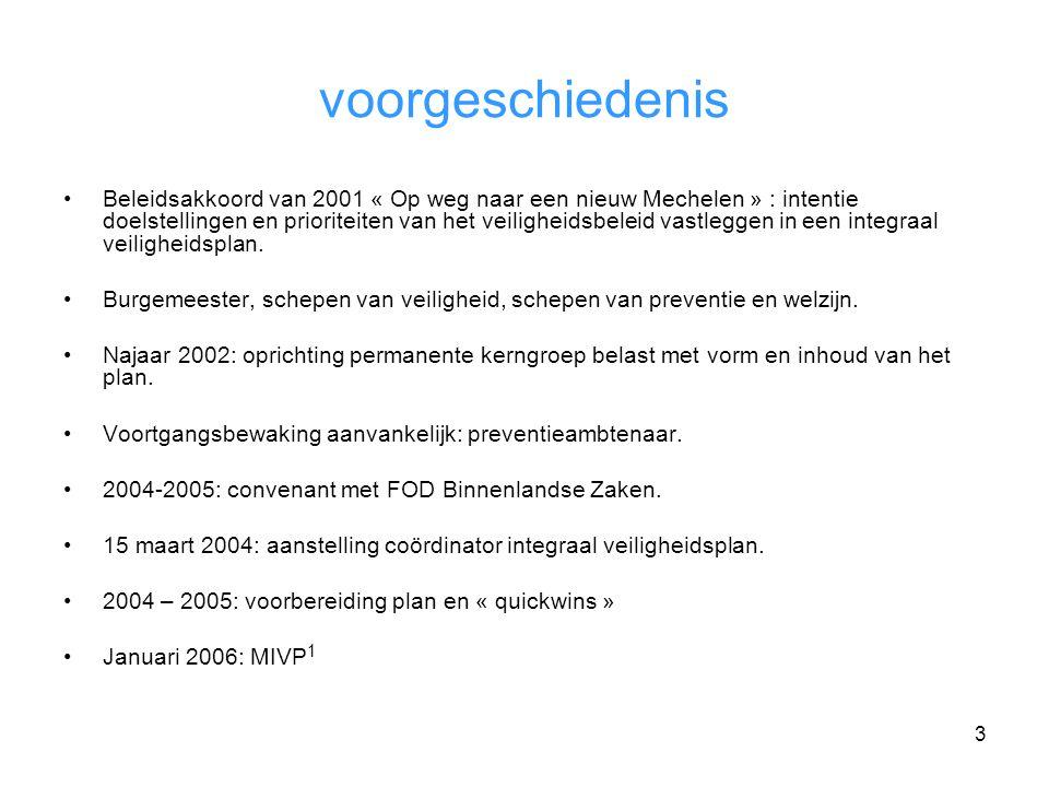 3 voorgeschiedenis Beleidsakkoord van 2001 « Op weg naar een nieuw Mechelen » : intentie doelstellingen en prioriteiten van het veiligheidsbeleid vastleggen in een integraal veiligheidsplan.