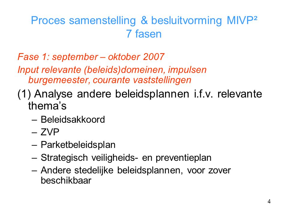 4 Proces samenstelling & besluitvorming MIVP² 7 fasen Fase 1: september – oktober 2007 Input relevante (beleids)domeinen, impulsen burgemeester, courante vaststellingen (1) Analyse andere beleidsplannen i.f.v.