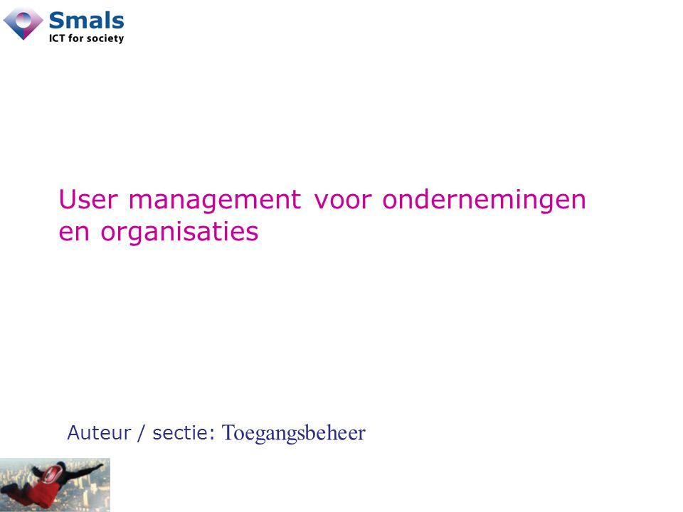 User management voor ondernemingen en organisaties Auteur / sectie: Toegangsbeheer