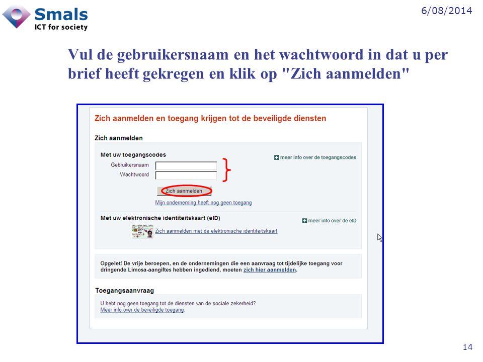 6/08/2014 14 Vul de gebruikersnaam en het wachtwoord in dat u per brief heeft gekregen en klik op