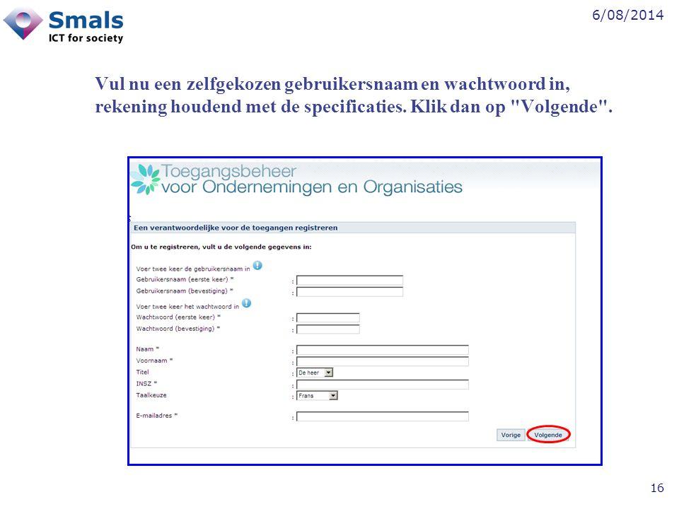 6/08/2014 16 Vul nu een zelfgekozen gebruikersnaam en wachtwoord in, rekening houdend met de specificaties. Klik dan op