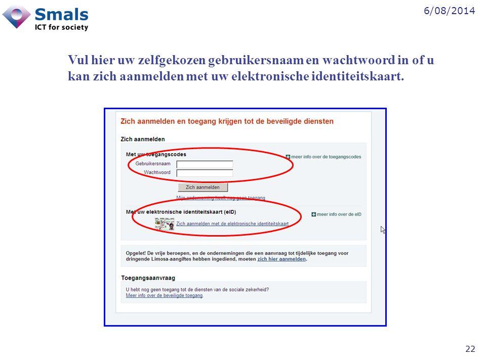 6/08/2014 22 Vul hier uw zelfgekozen gebruikersnaam en wachtwoord in of u kan zich aanmelden met uw elektronische identiteitskaart.