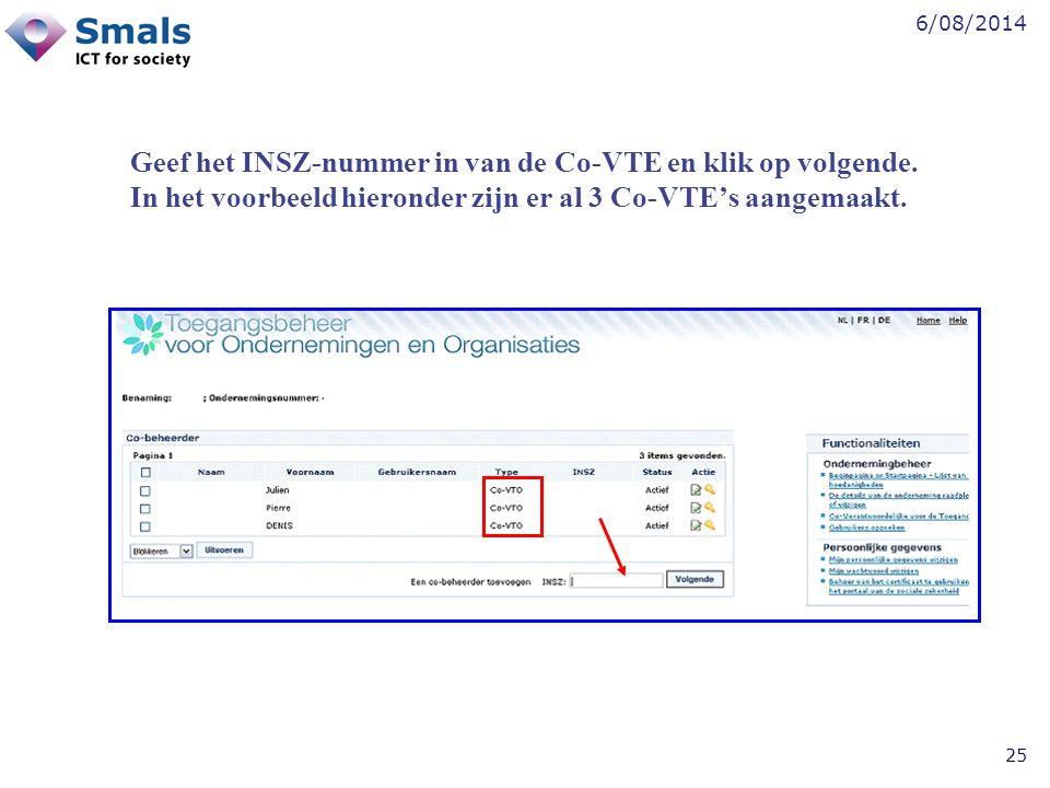 6/08/2014 25 Geef het INSZ-nummer in van de Co-VTE en klik op volgende. In het voorbeeld hieronder zijn er al 3 Co-VTE's aangemaakt.