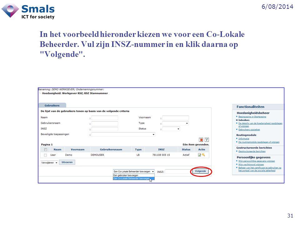 6/08/2014 31 In het voorbeeld hieronder kiezen we voor een Co-Lokale Beheerder. Vul zijn INSZ-nummer in en klik daarna op