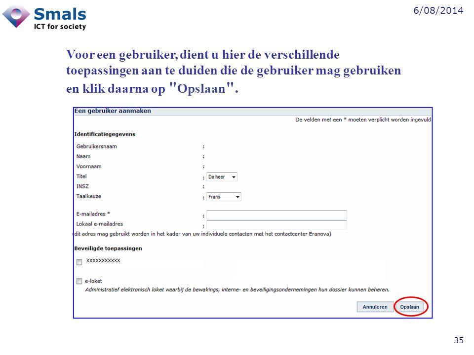 6/08/2014 35 Voor een gebruiker, dient u hier de verschillende toepassingen aan te duiden die de gebruiker mag gebruiken en klik daarna op