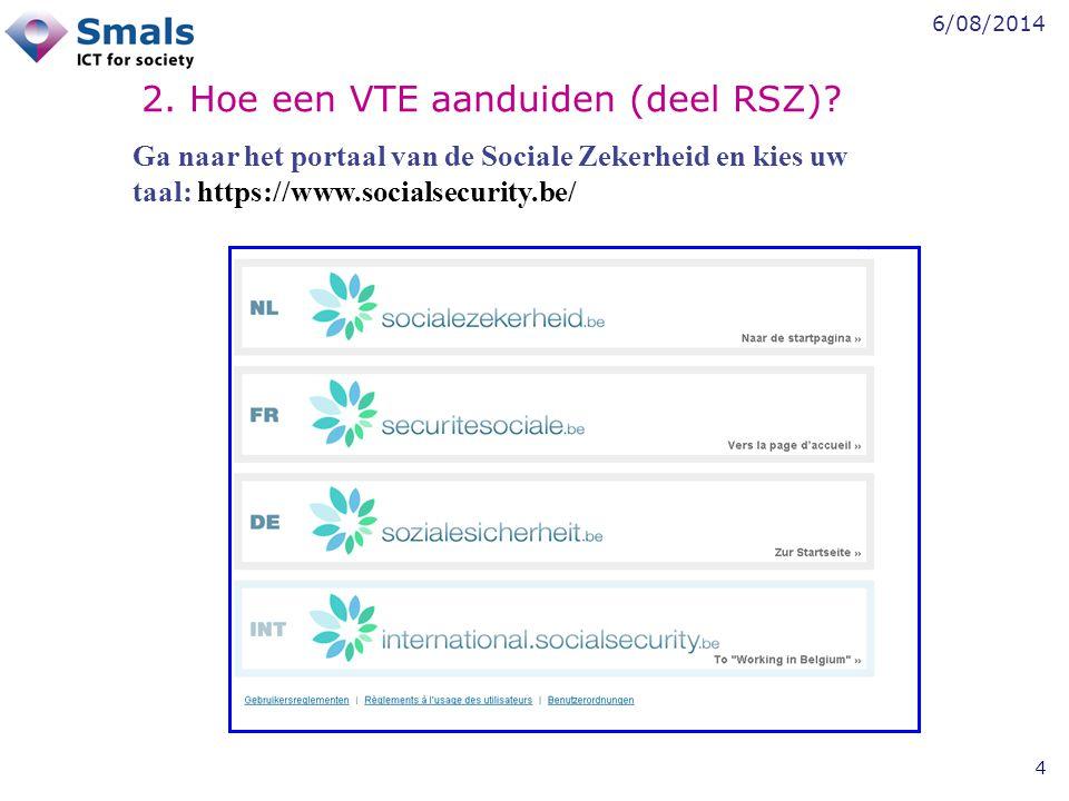 6/08/2014 4 2. Hoe een VTE aanduiden (deel RSZ)? Ga naar het portaal van de Sociale Zekerheid en kies uw taal: https://www.socialsecurity.be/
