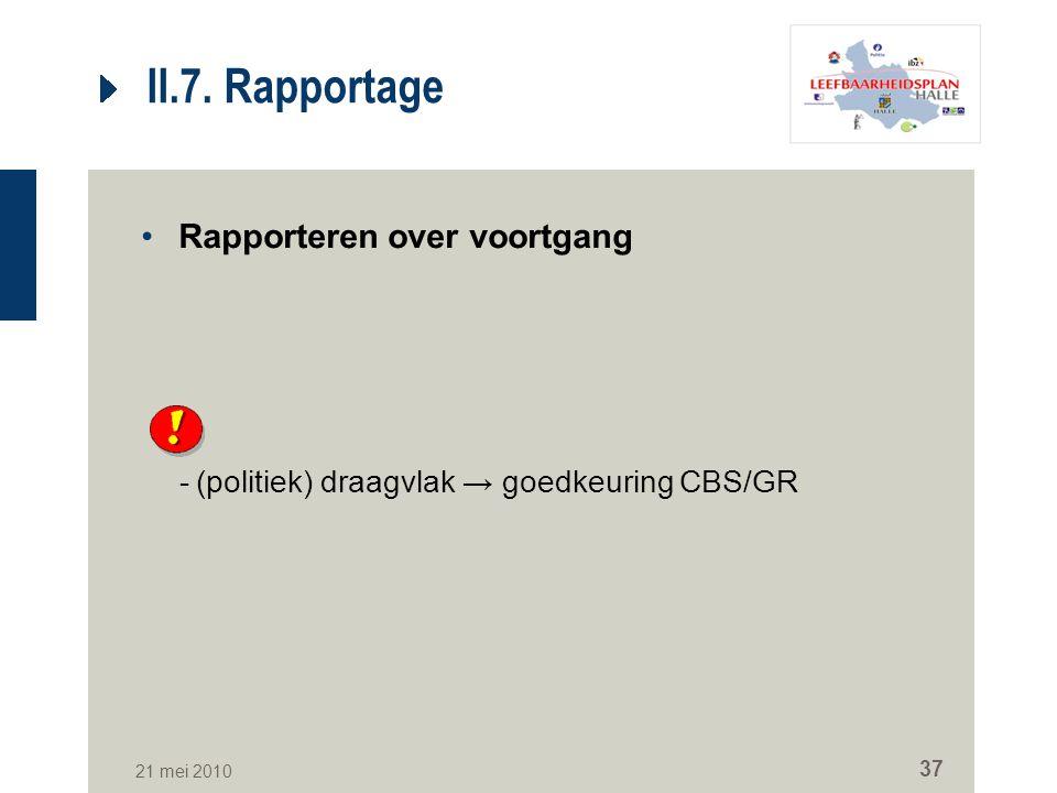 21 mei 2010 37 II.7. Rapportage Rapporteren over voortgang -(politiek) draagvlak → goedkeuring CBS/GR