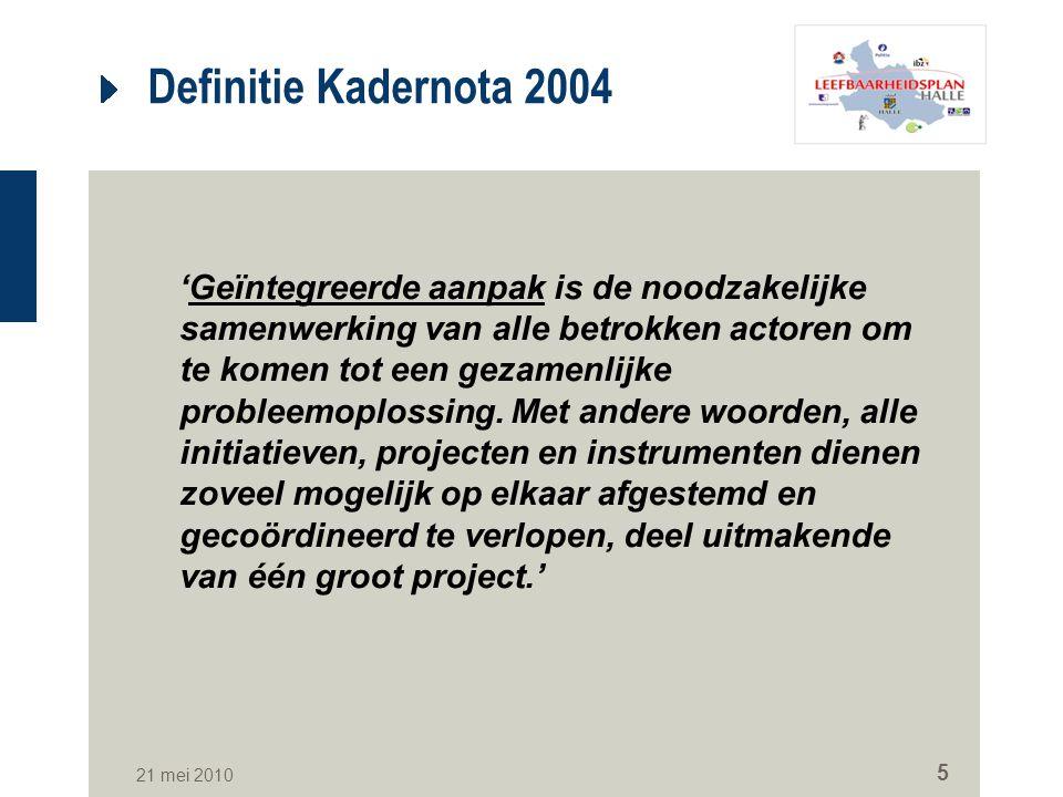 21 mei 2010 5 Definitie Kadernota 2004 'Geïntegreerde aanpak is de noodzakelijke samenwerking van alle betrokken actoren om te komen tot een gezamenli