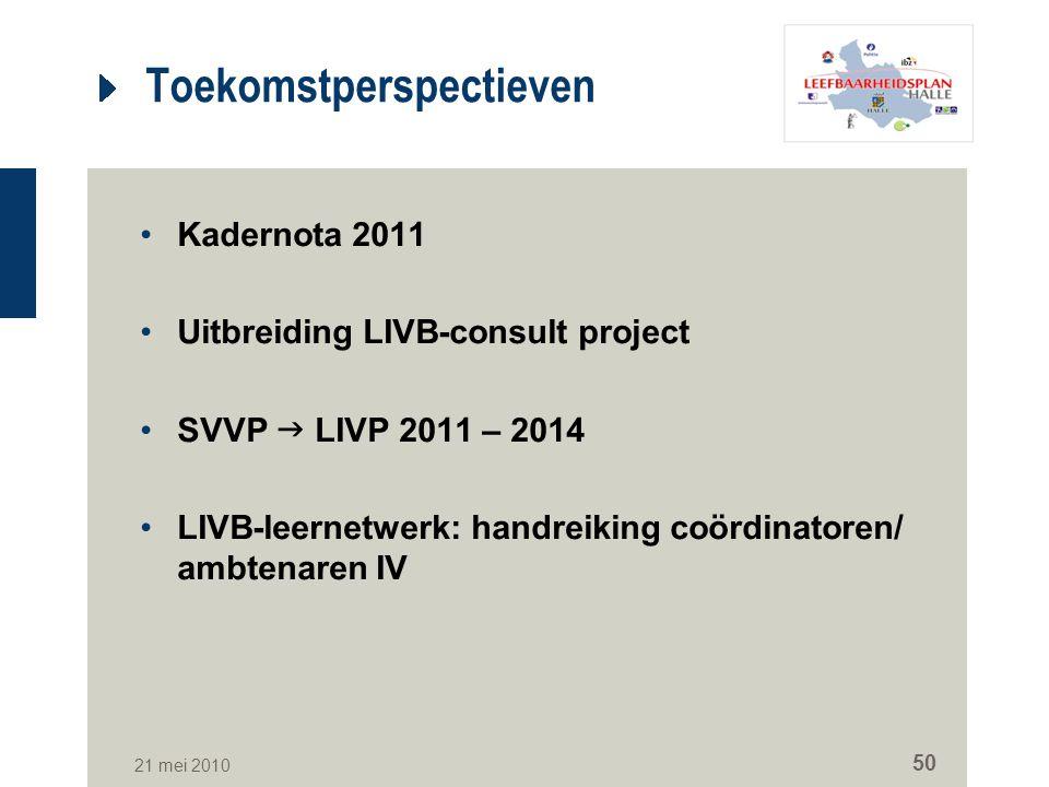 21 mei 2010 50 Toekomstperspectieven Kadernota 2011 Uitbreiding LIVB-consult project SVVP  LIVP 2011 – 2014 LIVB-leernetwerk: handreiking coördinator