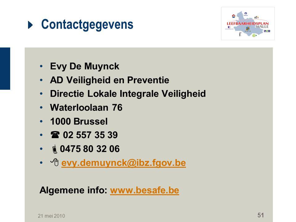 21 mei 2010 51 Evy De Muynck AD Veiligheid en Preventie Directie Lokale Integrale Veiligheid Waterloolaan 76 1000 Brussel  02 557 35 39  0475 80 32