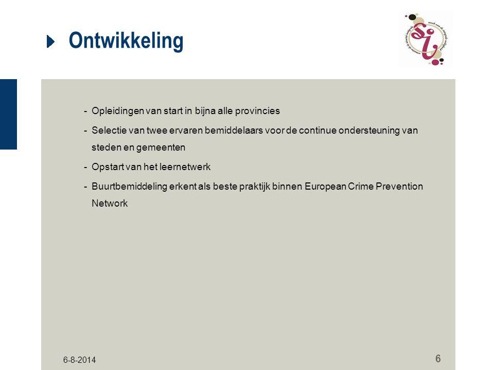 6-8-2014 6 Ontwikkeling -Opleidingen van start in bijna alle provincies -Selectie van twee ervaren bemiddelaars voor de continue ondersteuning van steden en gemeenten -Opstart van het leernetwerk -Buurtbemiddeling erkent als beste praktijk binnen European Crime Prevention Network