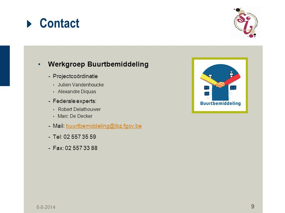 Contact Werkgroep Buurtbemiddeling -Projectcoördinatie Julien Vandenhoucke Alexandre Diquas -Federale experts: Robert Delathouwer Marc De Decker -Mail