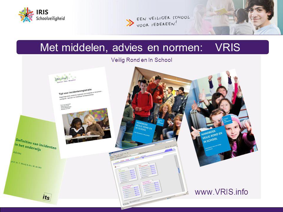 Met middelen, advies en normen: VRIS Veilig Rond en In School www.VRIS.info