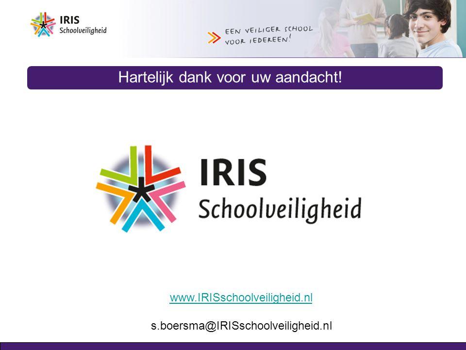 Hartelijk dank voor uw aandacht! www.IRISschoolveiligheid.nl s.boersma@IRISschoolveiligheid.nl