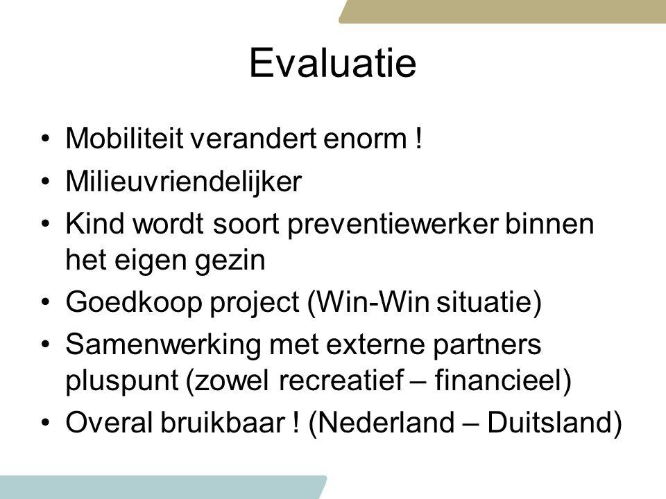 Evaluatie Mobiliteit verandert enorm ! Milieuvriendelijker Kind wordt soort preventiewerker binnen het eigen gezin Goedkoop project (Win-Win situatie)