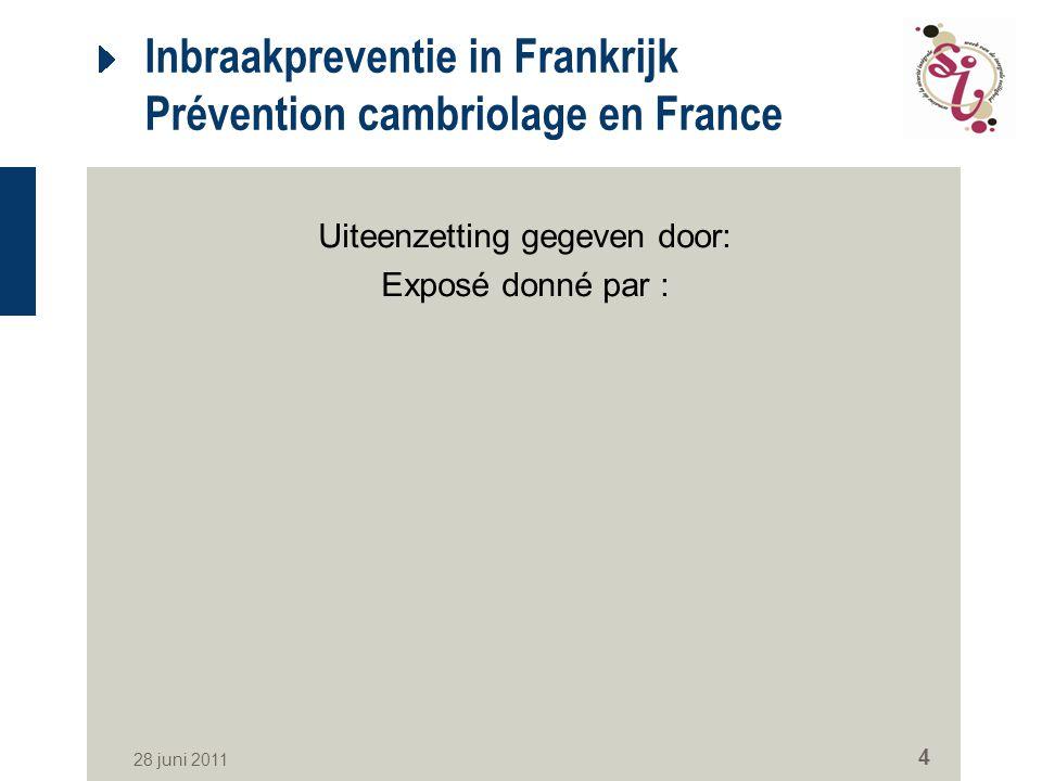 28 juni 2011 4 Inbraakpreventie in Frankrijk Prévention cambriolage en France Uiteenzetting gegeven door: Exposé donné par :