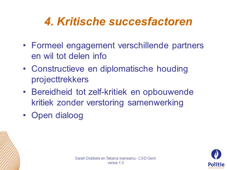 4. Kritische succesfactoren Formeel engagement verschillende partners en wil tot delen info Constructieve en diplomatische houding projecttrekkers Ber