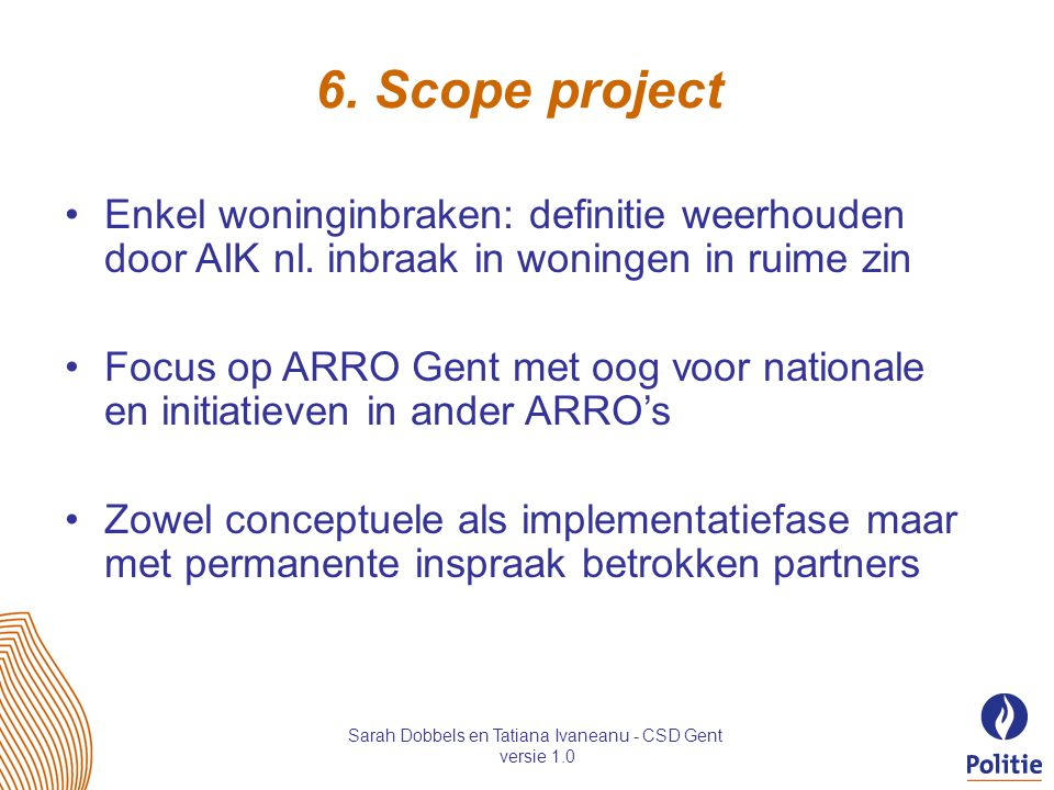 BOOCS 6. Scope project Enkel woninginbraken: definitie weerhouden door AIK nl. inbraak in woningen in ruime zin Focus op ARRO Gent met oog voor nation