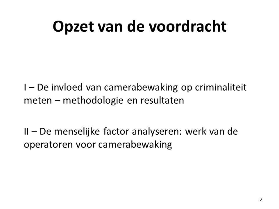 Opzet van de voordracht I – De invloed van camerabewaking op criminaliteit meten – methodologie en resultaten II – De menselijke factor analyseren: werk van de operatoren voor camerabewaking 2