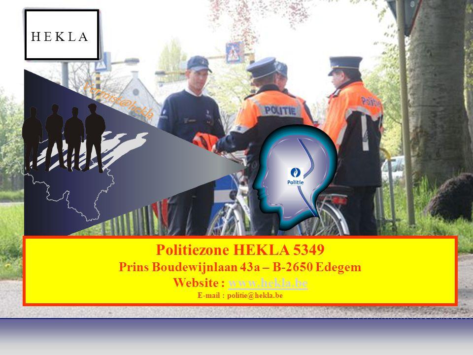 Vermist@hekla Politiezone HEKLA 5349 Prins Boudewijnlaan 43a – B-2650 Edegem Website : www.hekla.bewww.hekla.be E-mail : politie@hekla.be H E K L A