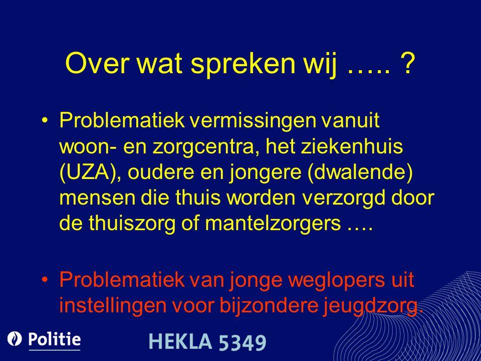 Over wat spreken wij ….. ? Problematiek vermissingen vanuit woon- en zorgcentra, het ziekenhuis (UZA), oudere en jongere (dwalende) mensen die thuis w