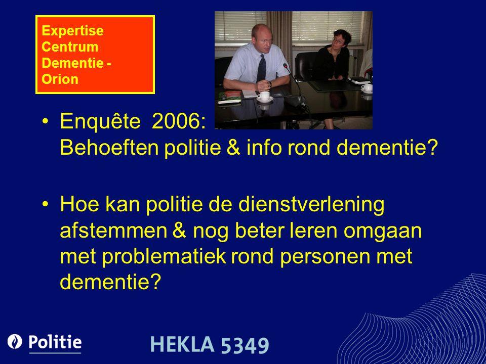 Expertise Centrum Dementie - Orion Enquête 2006: Behoeften politie & info rond dementie? Hoe kan politie de dienstverlening afstemmen & nog beter lere