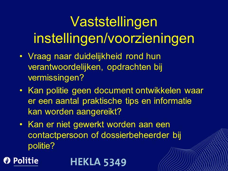 Vaststellingen instellingen/voorzieningen Vraag naar duidelijkheid rond hun verantwoordelijken, opdrachten bij vermissingen? Kan politie geen document