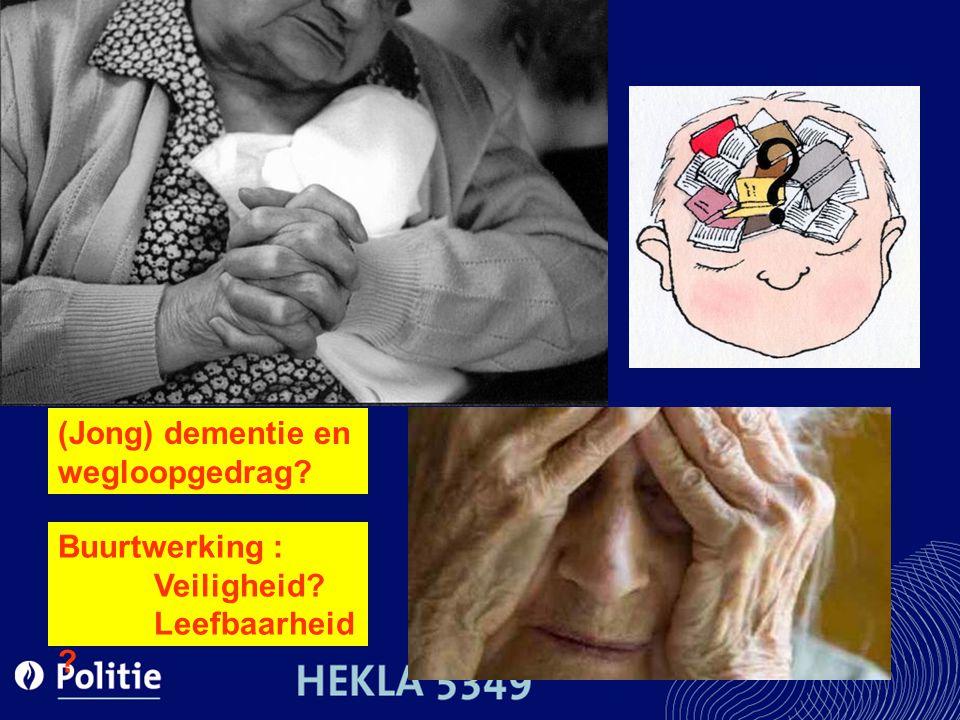 (Jong) dementie en wegloopgedrag? Buurtwerking : Veiligheid? Leefbaarheid ?