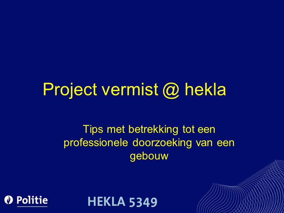 Project vermist @ hekla Tips met betrekking tot een professionele doorzoeking van een gebouw