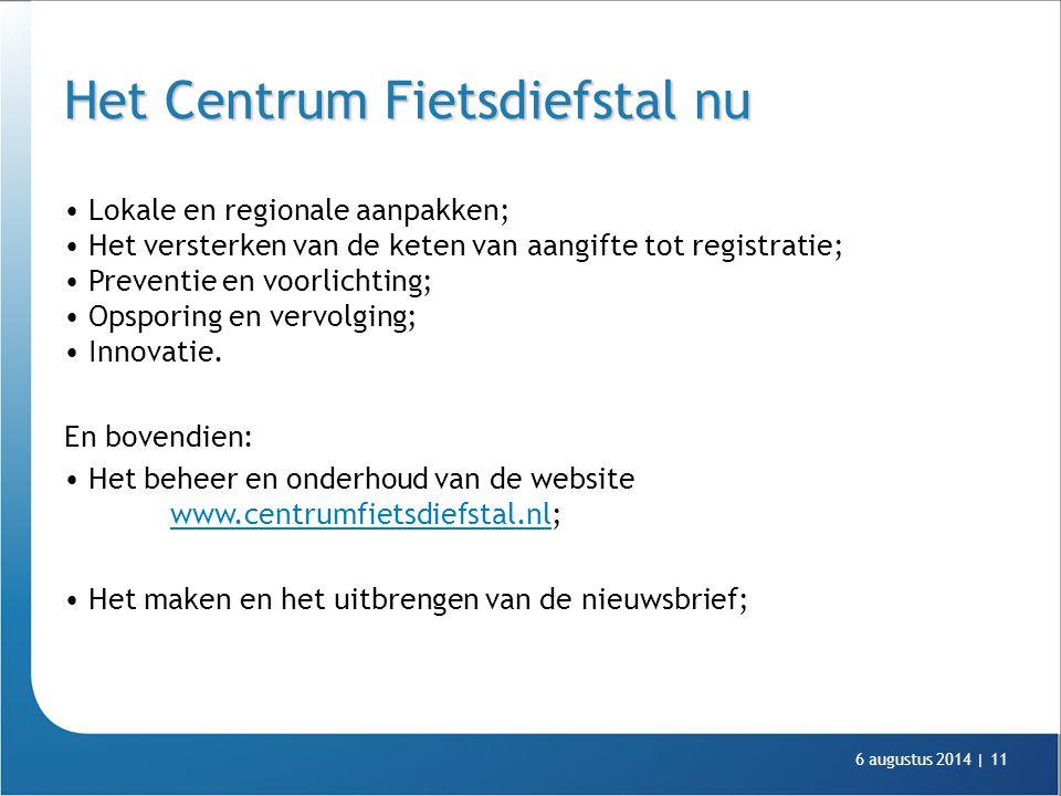 6 augustus 2014 |11 Het Centrum Fietsdiefstal nu Lokale en regionale aanpakken; Het versterken van de keten van aangifte tot registratie; Preventie en