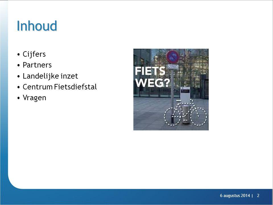 6 augustus 2014 |2 Inhoud Cijfers Partners Landelijke inzet Centrum Fietsdiefstal Vragen