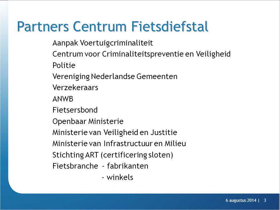 6 augustus 2014 |3 Partners Centrum Fietsdiefstal Aanpak Voertuigcriminaliteit Centrum voor Criminaliteitspreventie en Veiligheid Politie Vereniging N