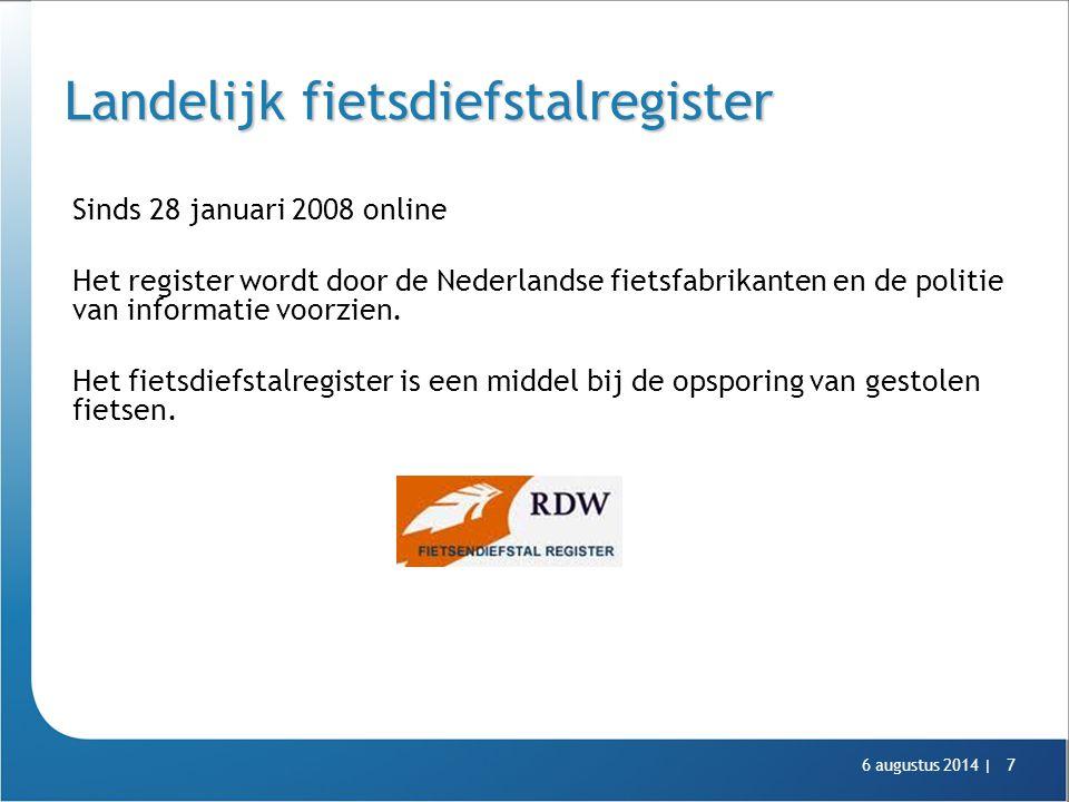 6 augustus 2014 |7 Landelijk fietsdiefstalregister Sinds 28 januari 2008 online Het register wordt door de Nederlandse fietsfabrikanten en de politie
