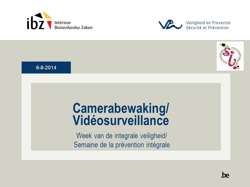 6-8-2014 Camerabewaking/ Vidéosurveillance Week van de integrale veiligheid/ Semaine de la prévention intégrale