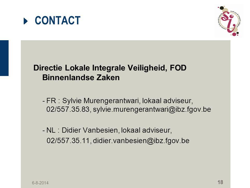 6-8-2014 18 CONTACT Directie Lokale Integrale Veiligheid, FOD Binnenlandse Zaken -FR : Sylvie Murengerantwari, lokaal adviseur, 02/557.35.83, sylvie.m