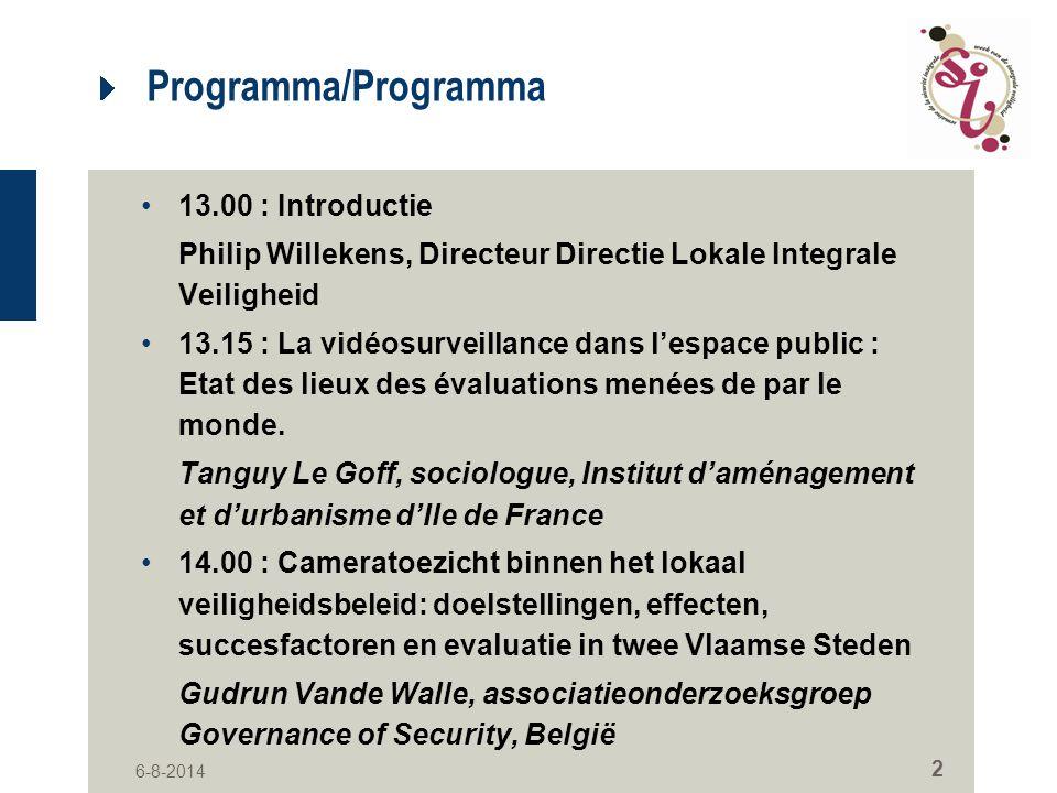 6-8-2014 2 Programma/Programma 13.00 : Introductie Philip Willekens, Directeur Directie Lokale Integrale Veiligheid 13.15 : La vidéosurveillance dans