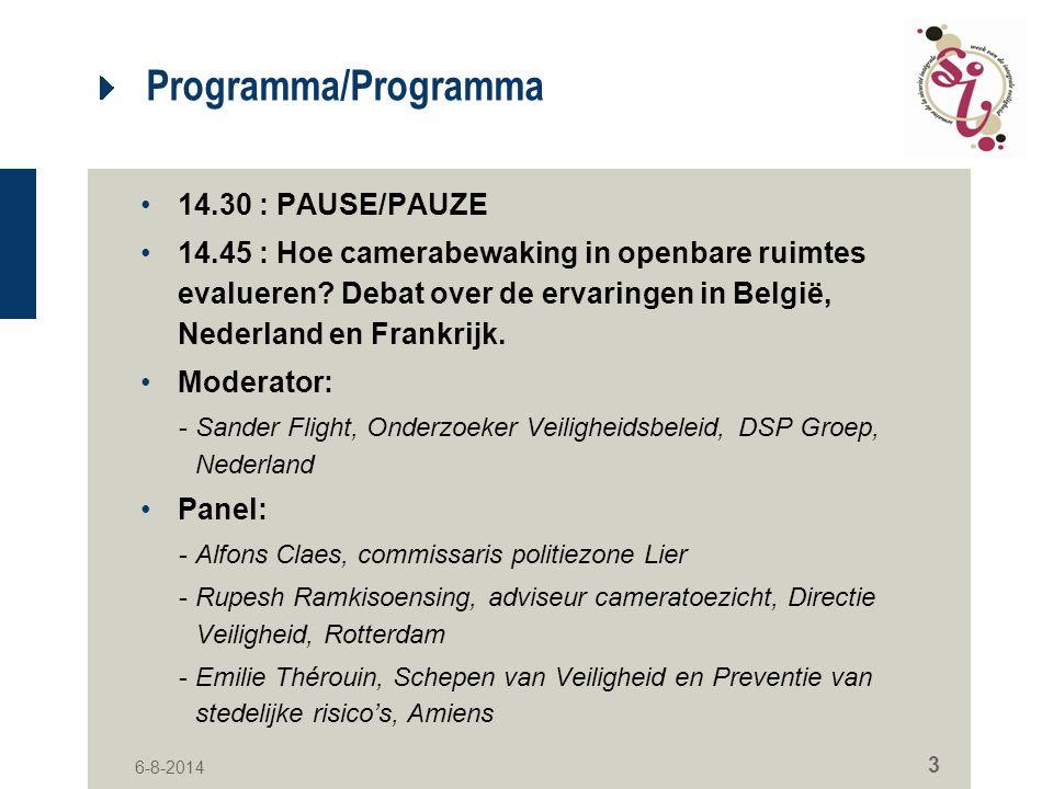 6-8-2014 3 Programma/Programma 14.30 : PAUSE/PAUZE 14.45 : Hoe camerabewaking in openbare ruimtes evalueren? Debat over de ervaringen in België, Neder