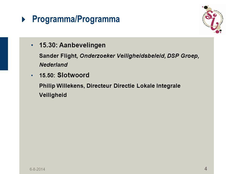 6-8-2014 4 Programma/Programma 15.30: Aanbevelingen Sander Flight, Onderzoeker Veiligheidsbeleid, DSP Groep, Nederland 15.50: Slotwoord Philip Willeke