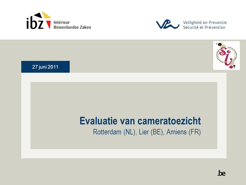27 juni 2011 Evaluatie van cameratoezicht Rotterdam (NL), Lier (BE), Amiens (FR)