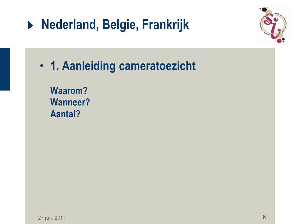 27 juni 2011 6 Nederland, Belgie, Frankrijk 1. Aanleiding cameratoezicht Waarom? Wanneer? Aantal?