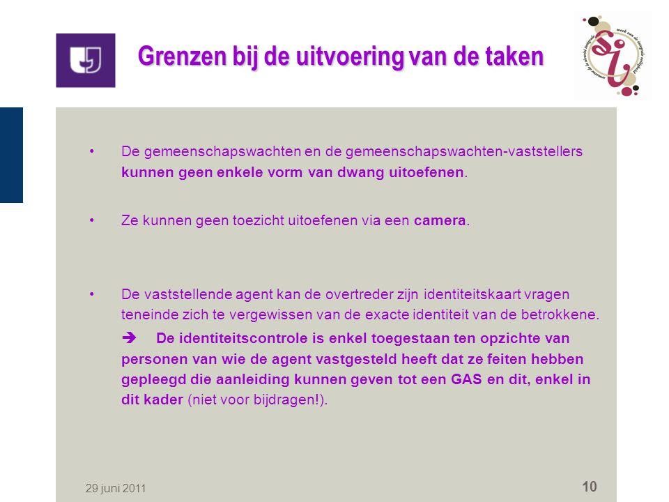 29 juni 2011 10 Grenzen bij de uitvoering van de taken De gemeenschapswachten en de gemeenschapswachten-vaststellers kunnen geen enkele vorm van dwang uitoefenen.