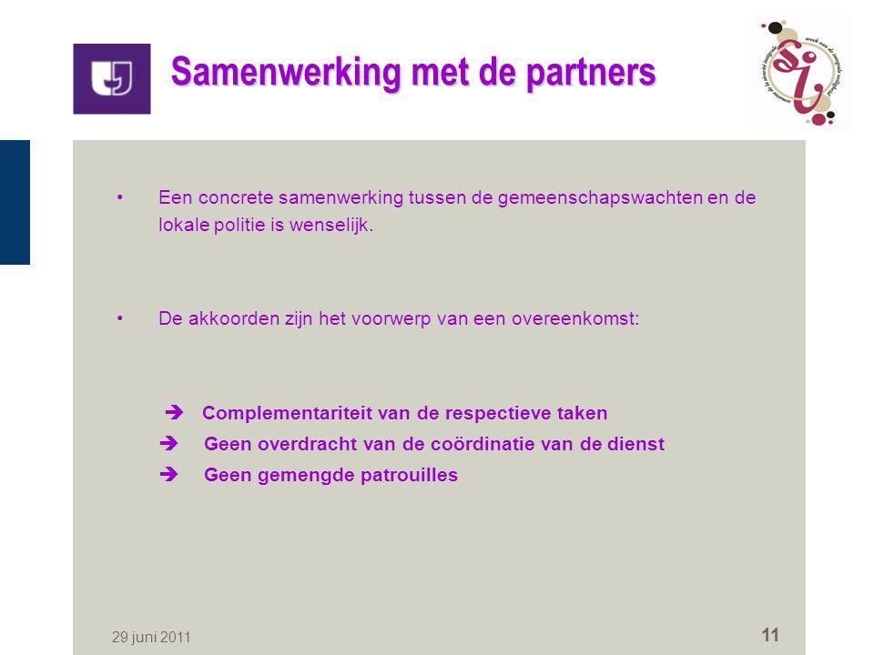 29 juni 2011 11 Samenwerking met de partners Een concrete samenwerking tussen de gemeenschapswachten en de lokale politie is wenselijk.