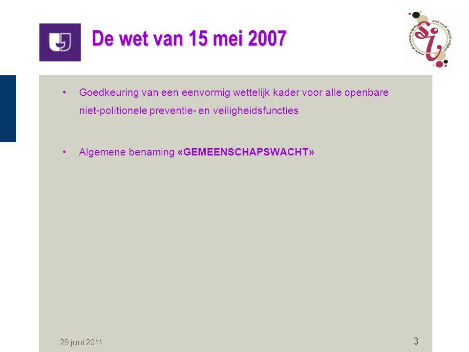 29 juni 2011 3 De wet van 15 mei 2007 Goedkeuring van een eenvormig wettelijk kader voor alle openbare niet-politionele preventie- en veiligheidsfunct