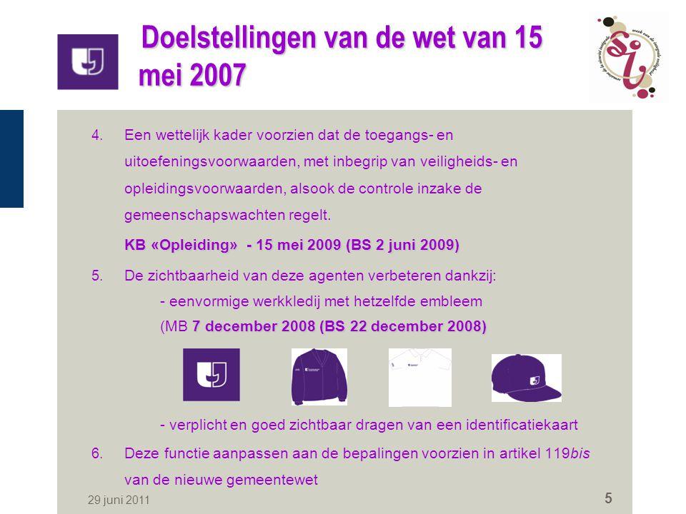 29 juni 2011 5 Doelstellingen van de wet van 15 mei 2007 4. Een wettelijk kader voorzien dat de toegangs- en uitoefeningsvoorwaarden, met inbegrip van