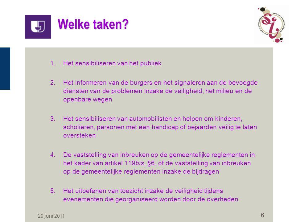 29 juni 2011 6 Welke taken? 1. Het sensibiliseren van het publiek 2. Het informeren van de burgers en het signaleren aan de bevoegde diensten van de p