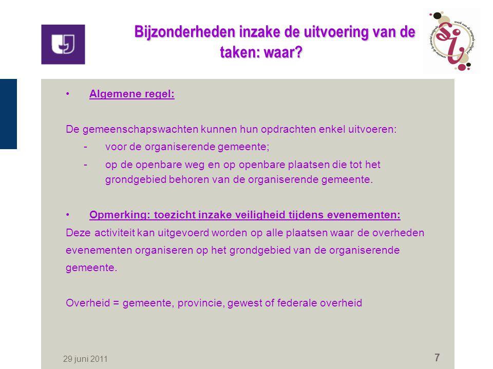 29 juni 2011 7 Bijzonderheden inzake de uitvoering van de taken: waar? Algemene regel: De gemeenschapswachten kunnen hun opdrachten enkel uitvoeren: -