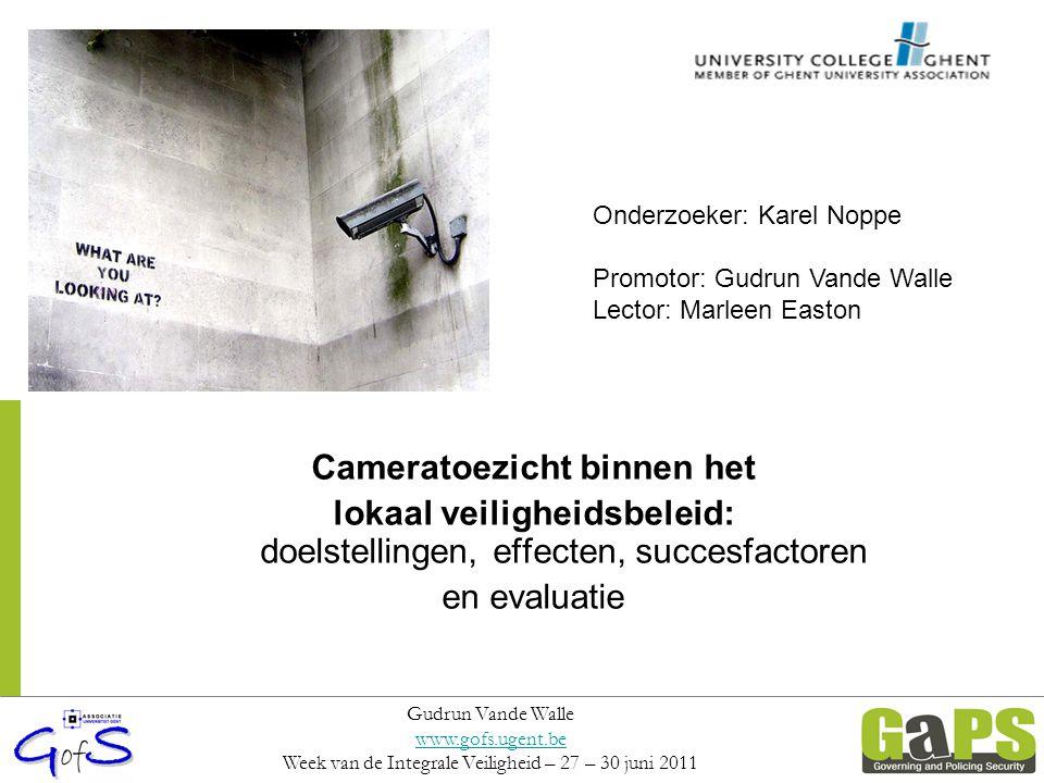 Deel 1: Wat weten we over het doel, de effecten, succesfactoren en evaluatie van cameratoezicht Gudrun Vande Walle www.gofs.ugent.be Week van de Integrale Veiligheid – 27 – 30 juni 2011