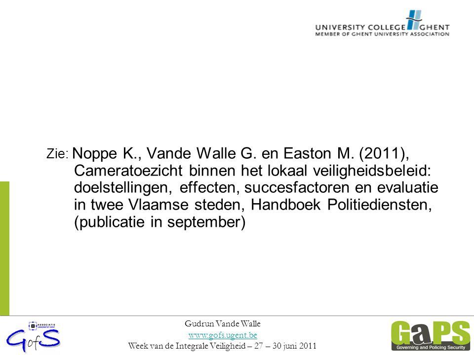 Zie: Noppe K., Vande Walle G. en Easton M. (2011), Cameratoezicht binnen het lokaal veiligheidsbeleid: doelstellingen, effecten, succesfactoren en eva