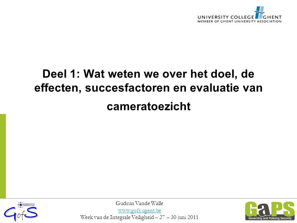 Deel 1: Wat weten we over het doel, de effecten, succesfactoren en evaluatie van cameratoezicht Gudrun Vande Walle www.gofs.ugent.be Week van de Integ